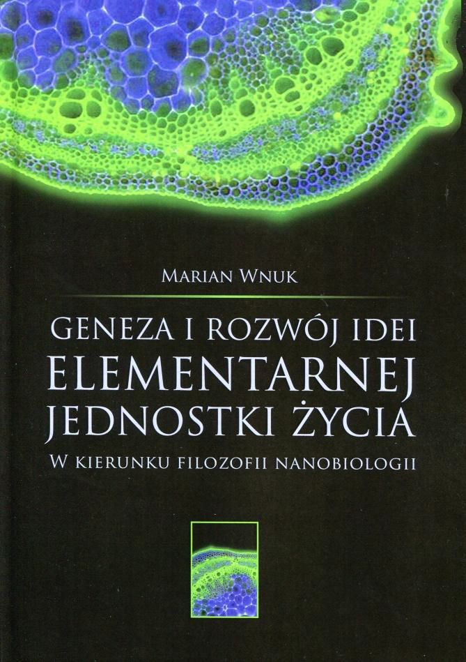 Marian Wnuk - Geneza i rozwój idei elementarnej jednostki życia