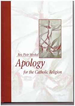 Piotr Moskal Apology for the Catholic Religion